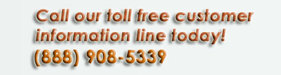 Call our toll free information line today! (888) 908-5339.